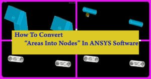 Converting Areas into Nodes in ANSYS software was explained